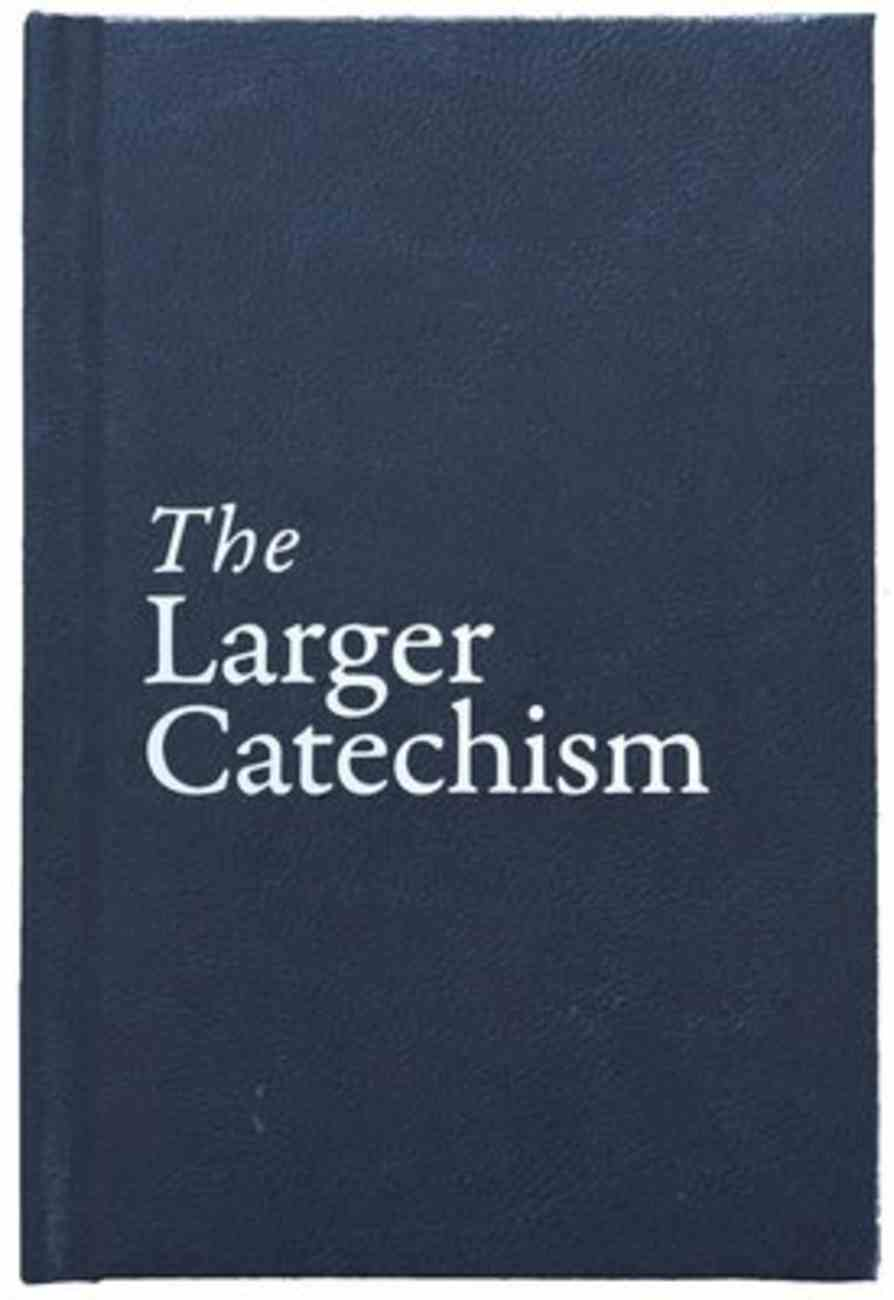 The Larger Catechism Hardback