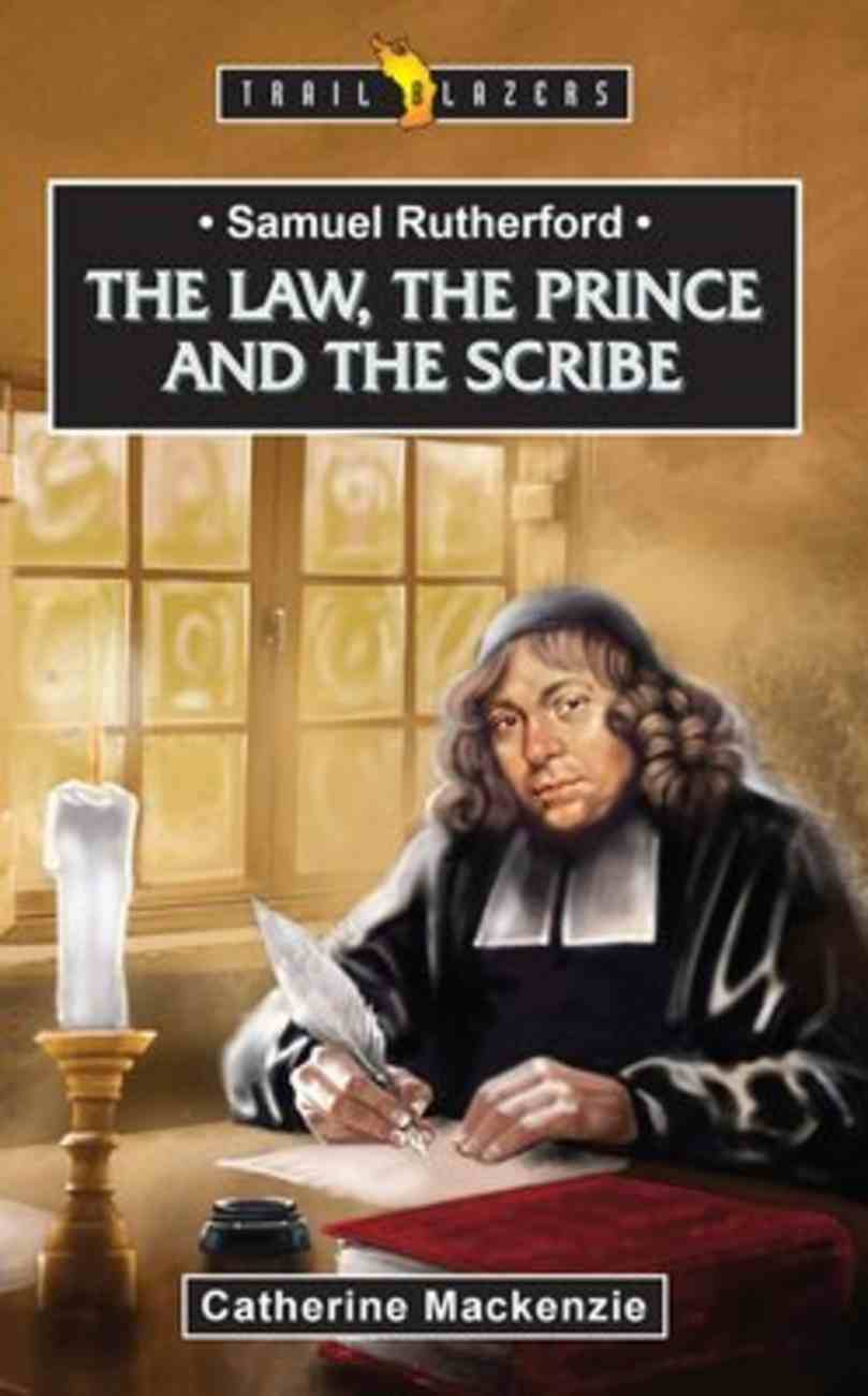 Samuel Rutherford: The Law, the Prince and the Scribe (Trail Blazers Series) Mass Market