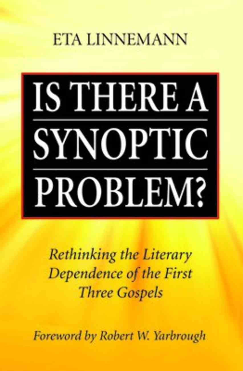 Is There a Synoptic Problem? Rethinking the Literary Dependence of the First Three Gospels Paperback