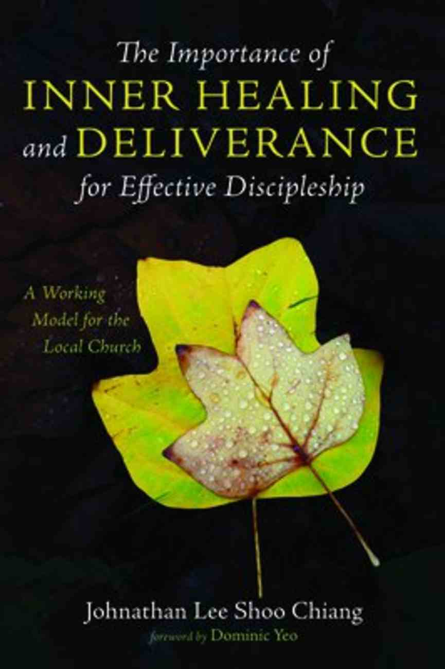 The Importance of Inner Healing and Deliverance For Effective Discipleship Paperback