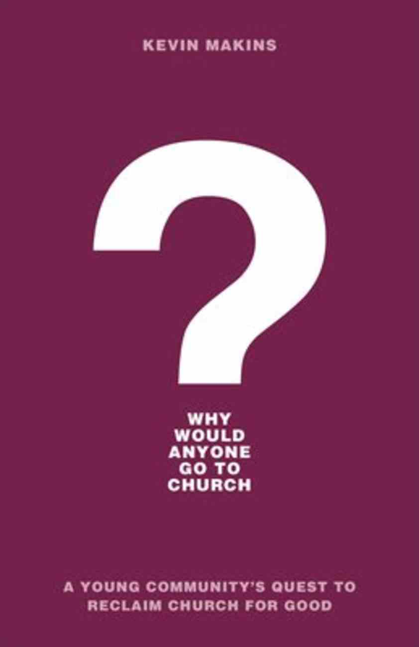 Why Would Anyone Go to Church?: A Young Community's Quest to Reclaim Church For Good Paperback