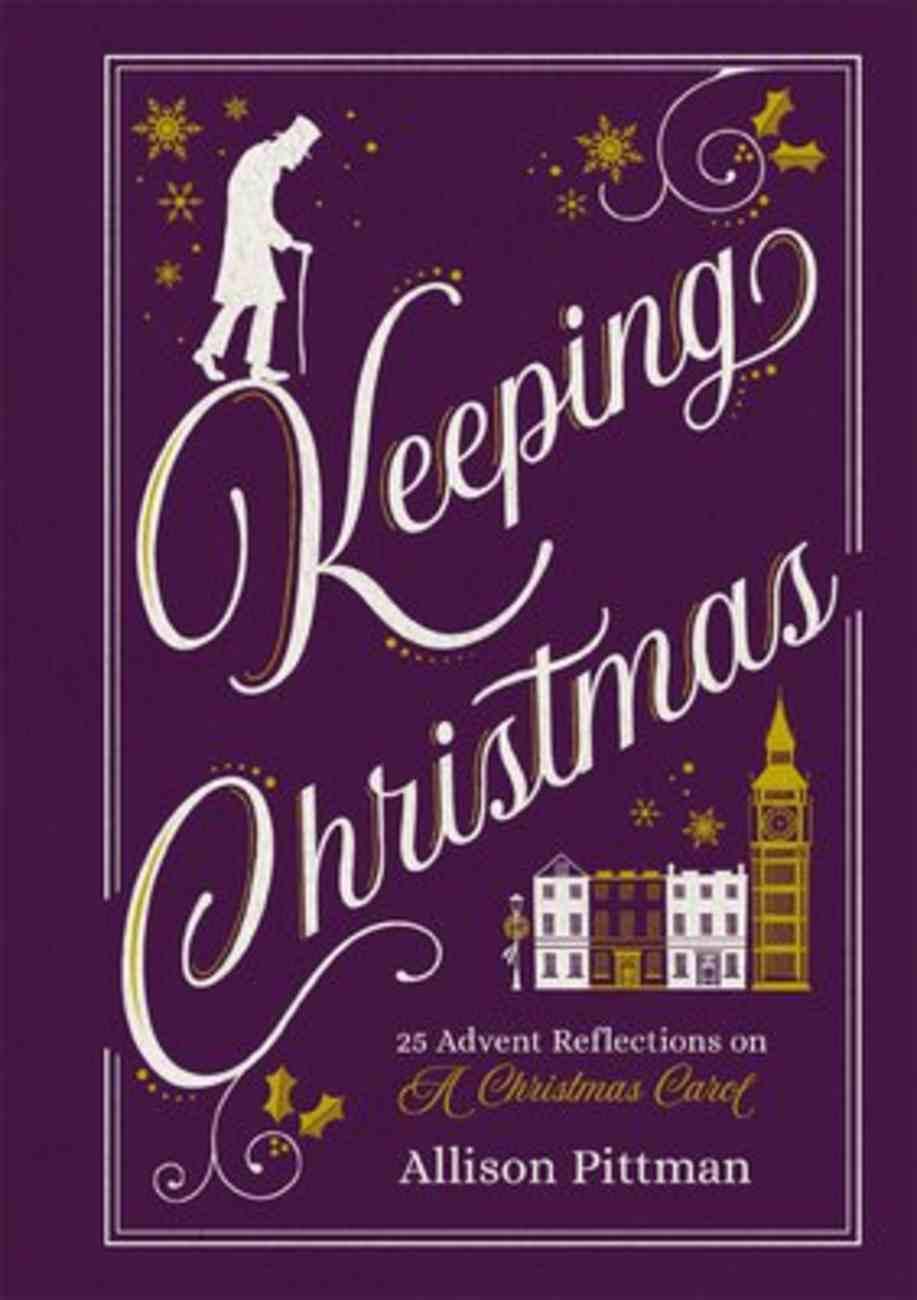 Keeping Christmas: 25 Advent Reflections on a Christmas Carol Hardback