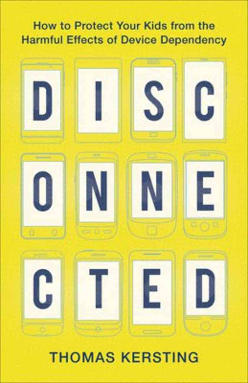 Disconnected: How to Protect Your Kids From the Harmful Effects of Device Dependency Paperback