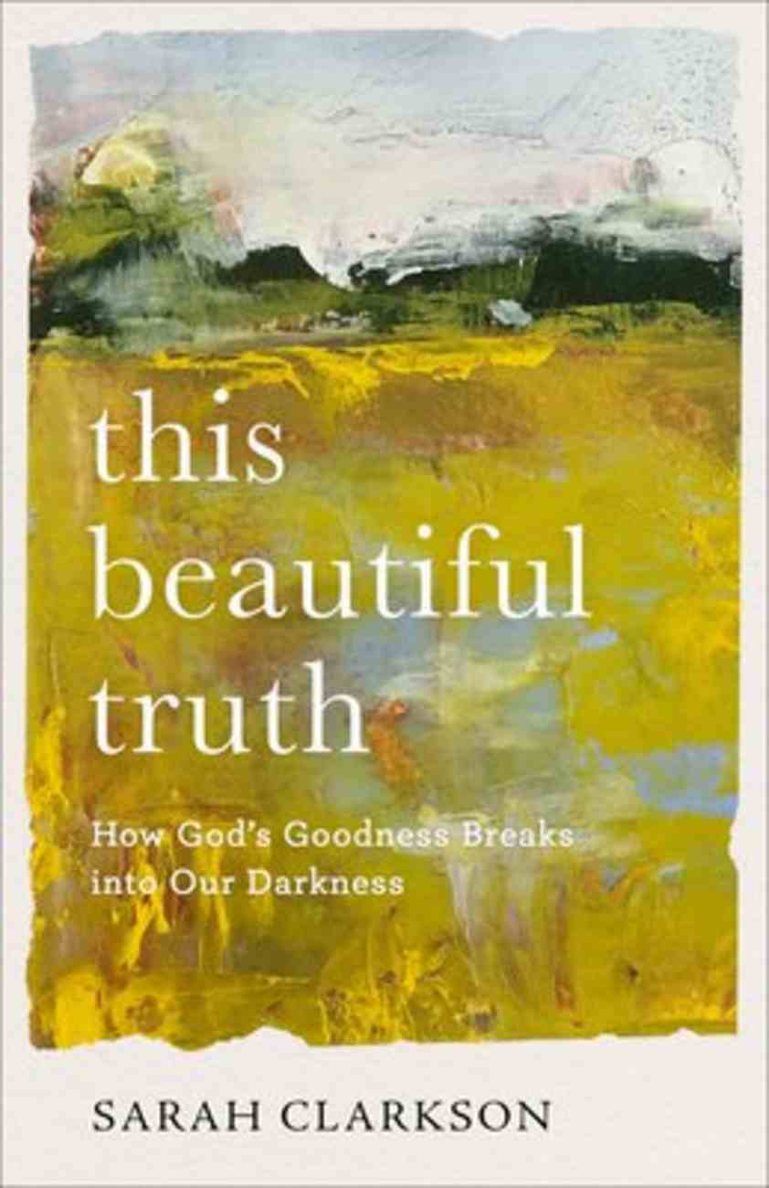 This Beautiful Truth: How God's Goodness Breaks Into Our Darkness Paperback