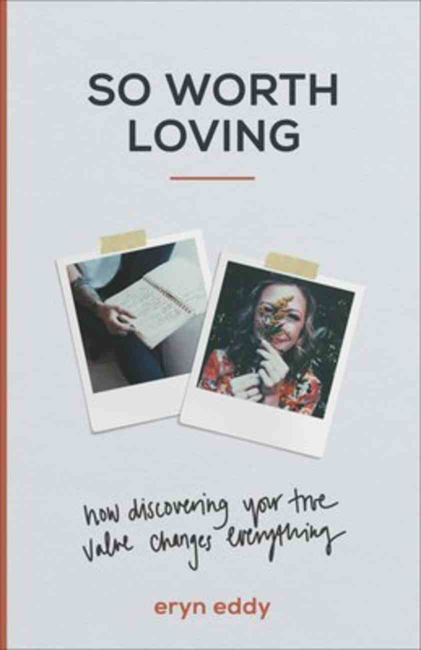 So Worth Loving: How Discovering Your True Value Changes Everything Paperback