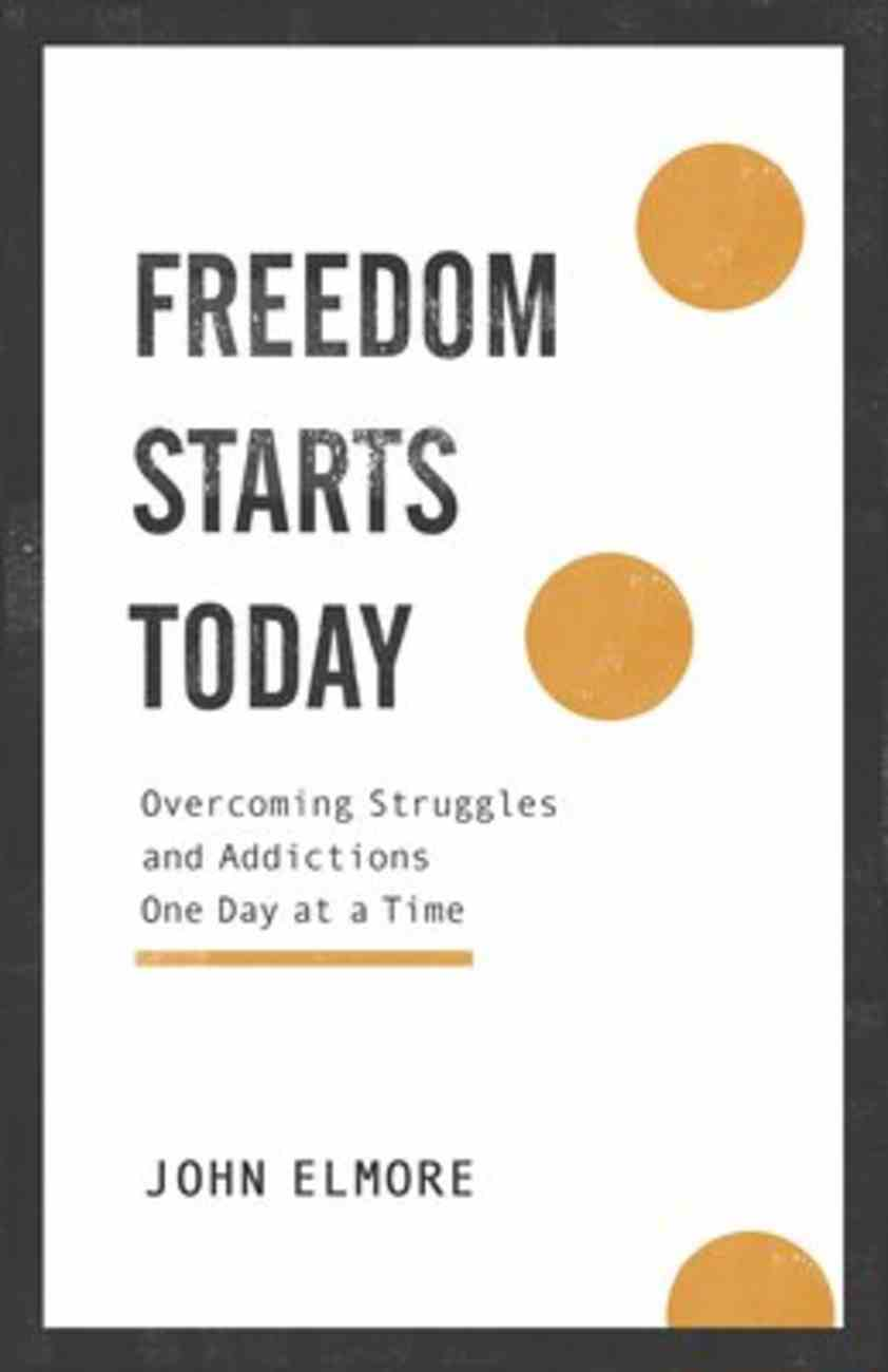 Freedom Starts Today: Overcoming Struggles and Addictions One Day At a Time Paperback