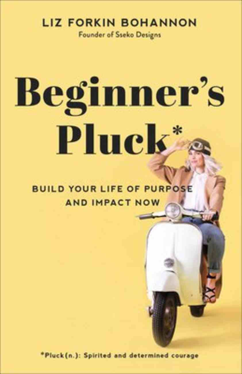 Beginner's Pluck: Build Your Life of Purpose and Impact Now Paperback