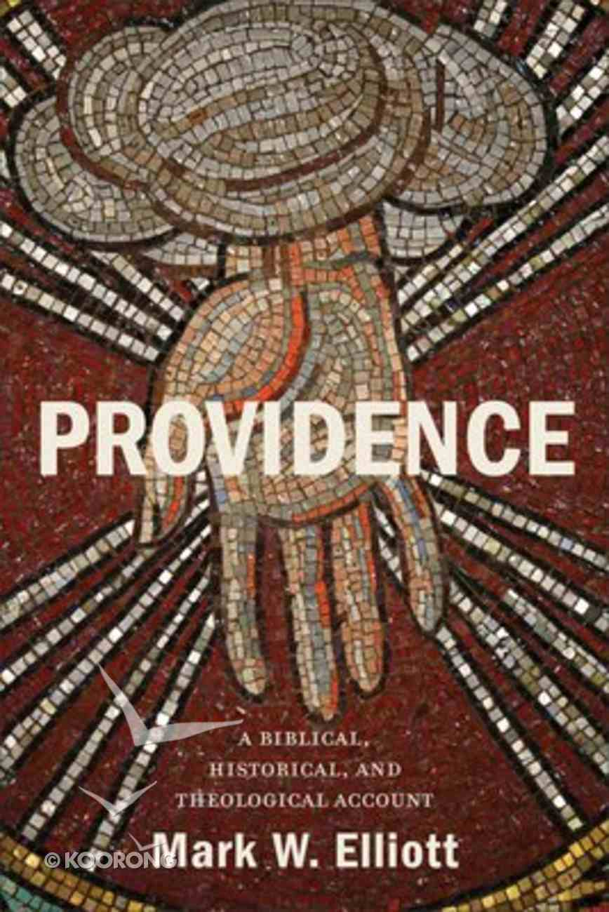 Providence: A Biblical, Historical, and Theological Account Paperback
