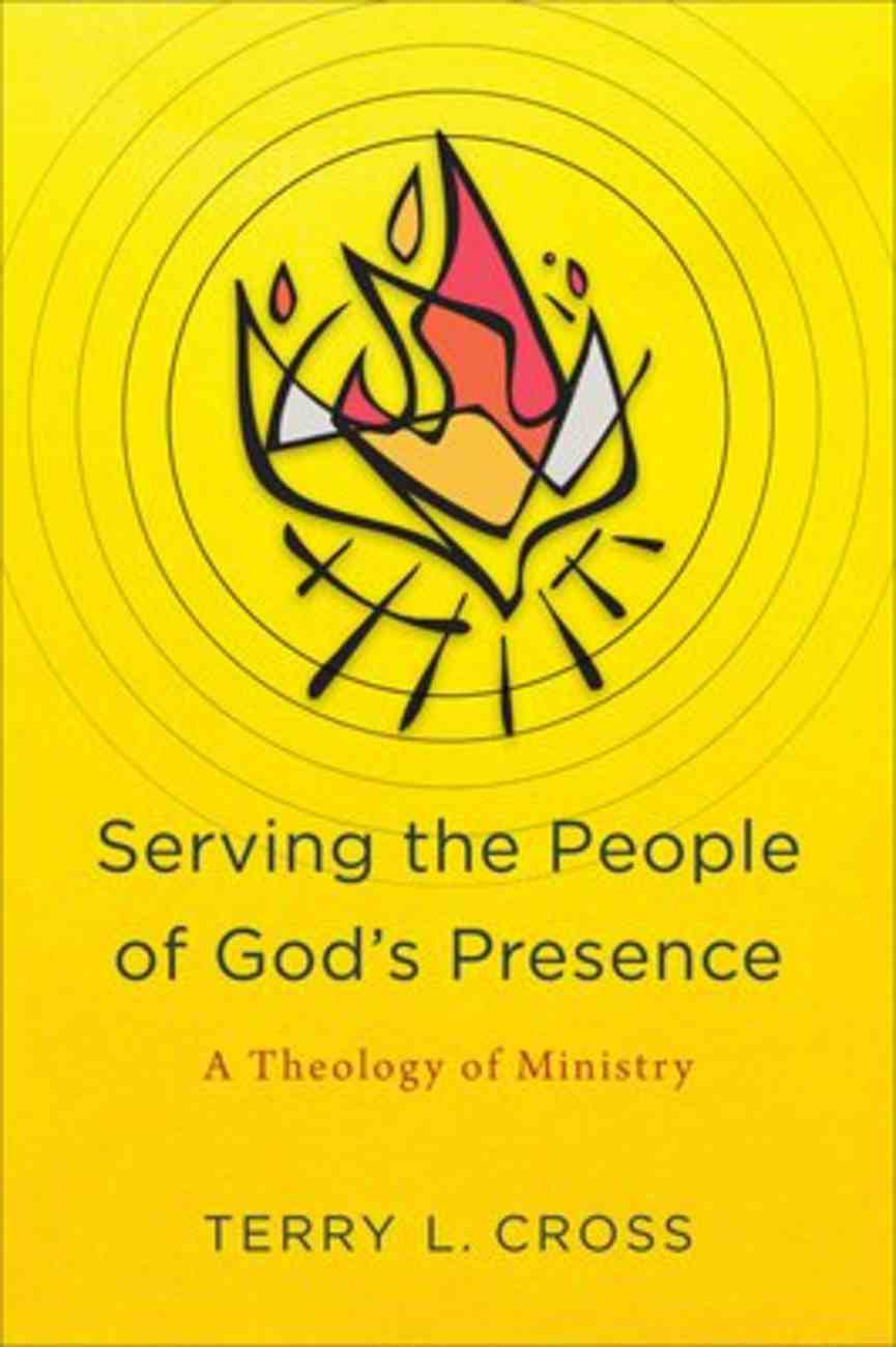 Serving the People of God's Presence: A Theology of Ministry Paperback
