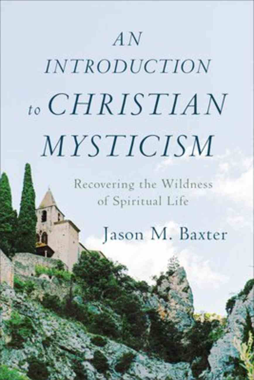 An Introduction to Christian Mysticism: Recovering the Wildness of Spiritual Life Paperback
