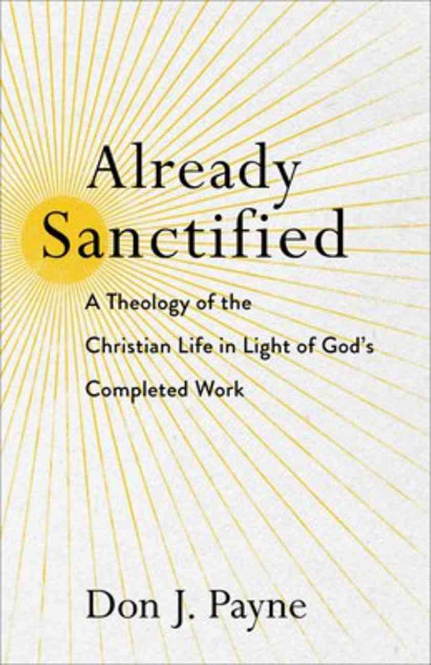 Already Sanctified: A Theology of the Christian Life in Light of God's Completed Work Paperback
