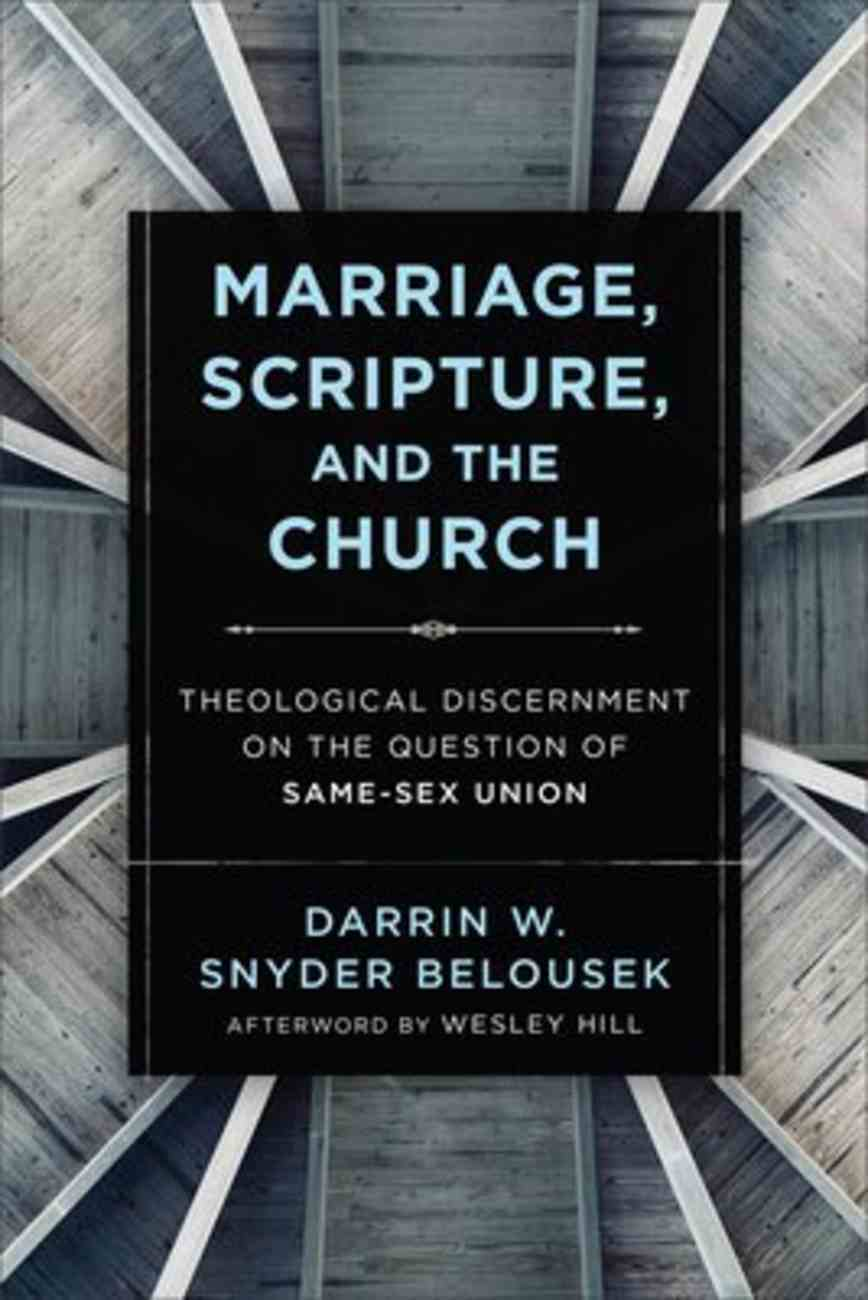 Marriage, Scripture, and the Church: Theological Discernment on the Question of Same-Sex Union Paperback