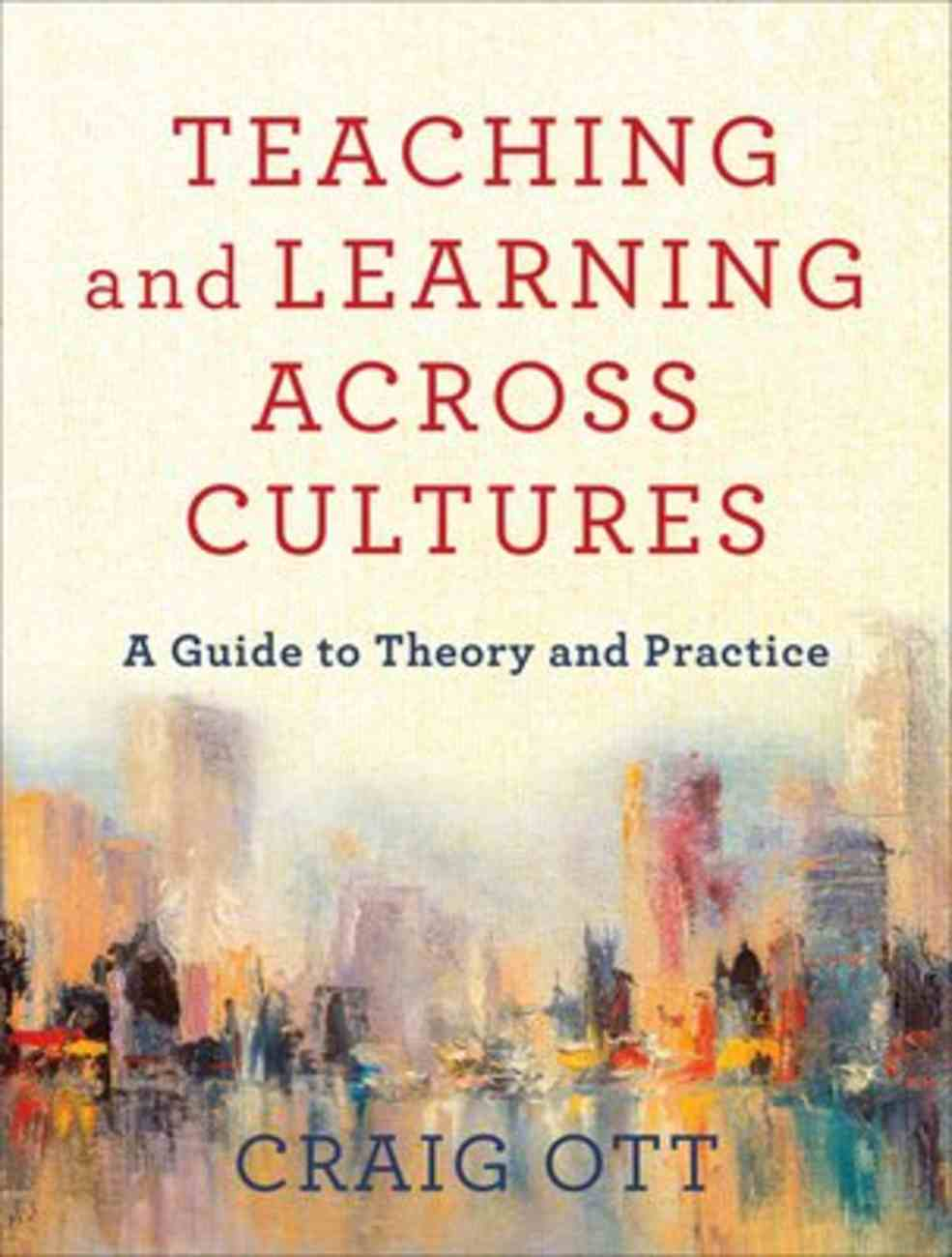 Teaching and Learning Across Cultures: A Guide to Theory and Practice Paperback