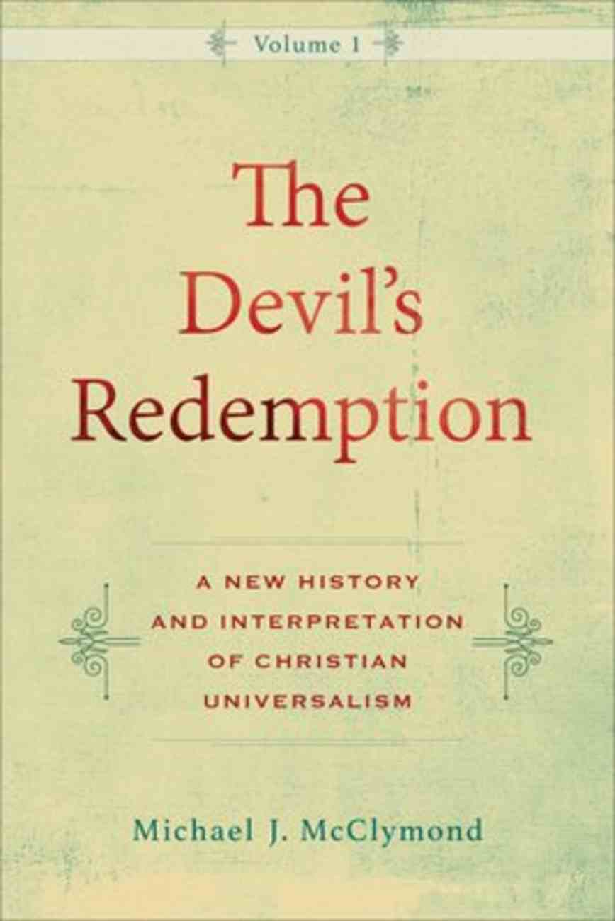 The Devil's Redemption: A New History and Interpretation of Christian Universalism (2 Vols) Paperback