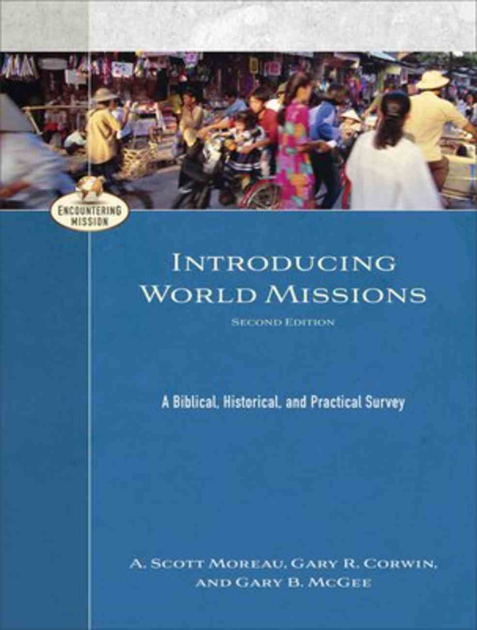 Introducing World Missions: A Biblical, Historical, and Practical Survey (Encountering Mission Series) Paperback