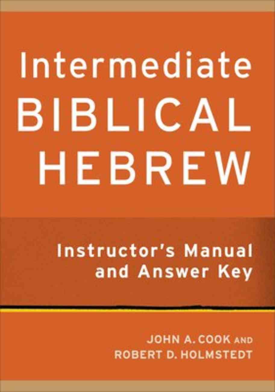 Intermediate Biblical Hebrew Instructor's Manual and Answer Key Paperback