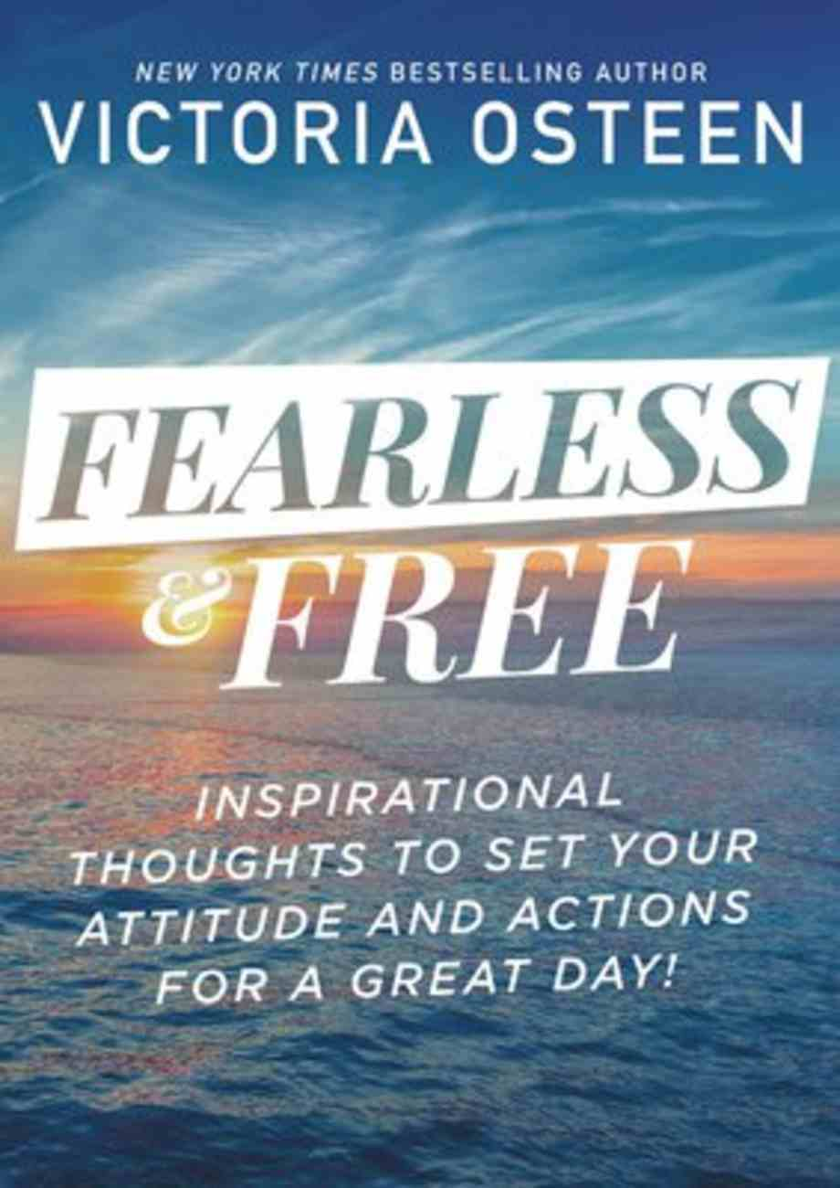 Fearless and Free: 101 Devotions to Set Your Thoughts, Attitudes, and Actions For a Great Day! Hardback