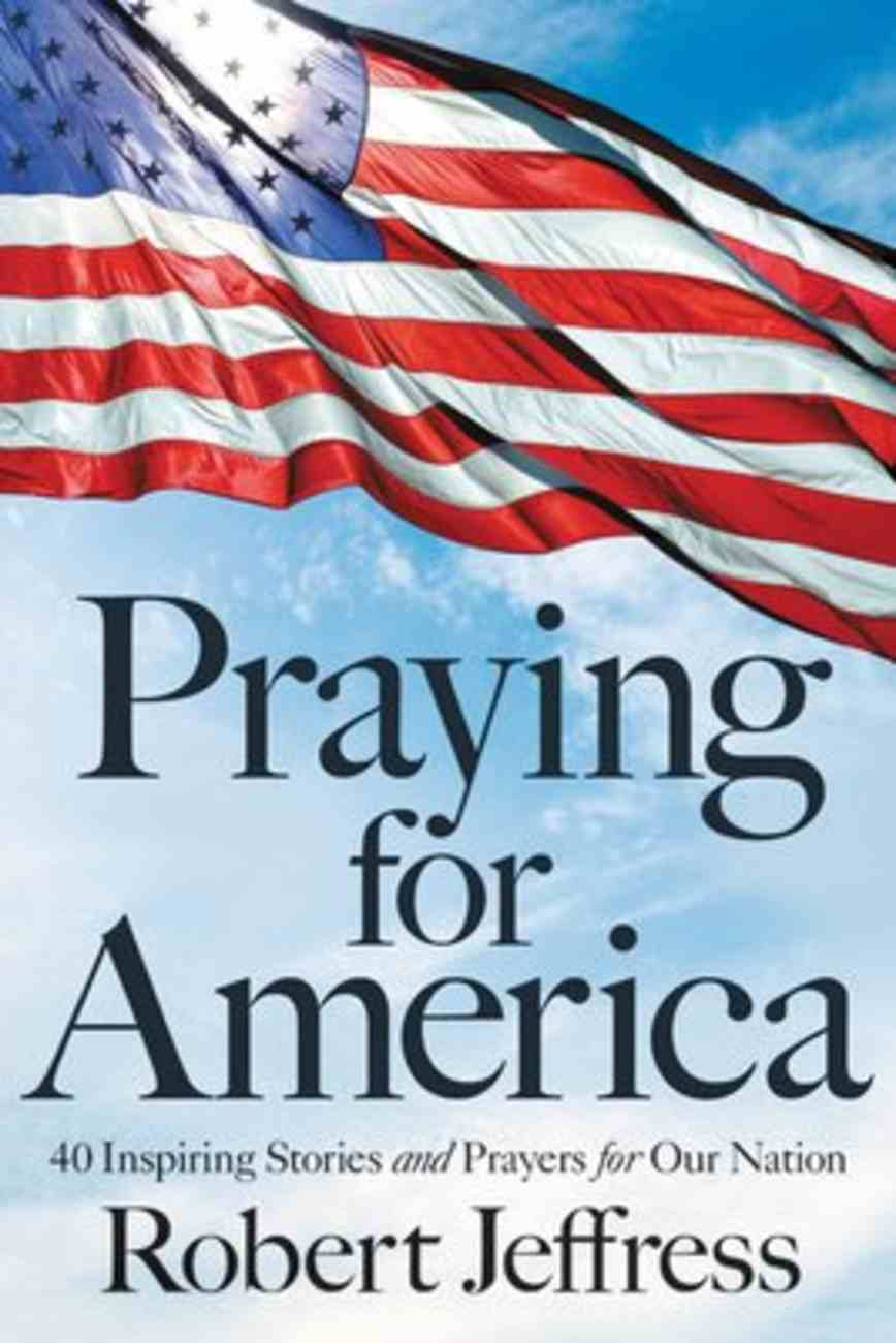 Praying For America: 40 Inspiring Stories and Prayers For Our Nation Hardback