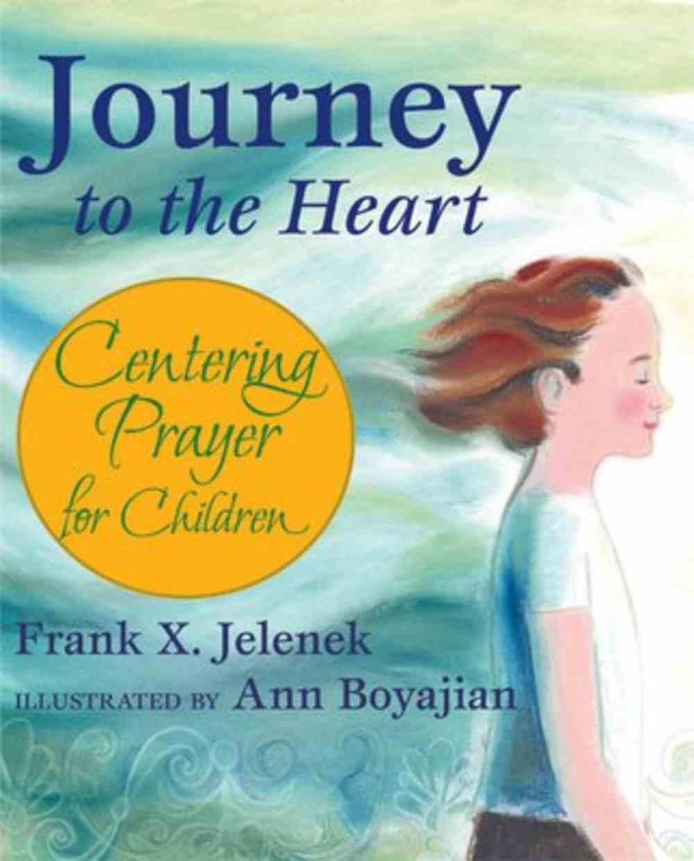 Journey to the Heart: Centering Prayer For Children Paperback