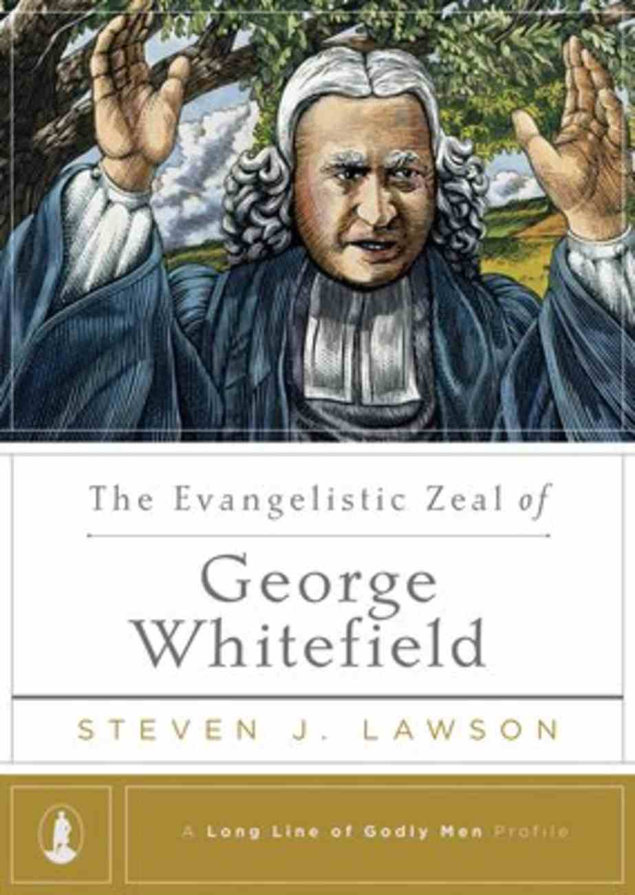 The Evangelistic Zeal of George Whitefield (Long Line Of Godly Men Series) Hardback