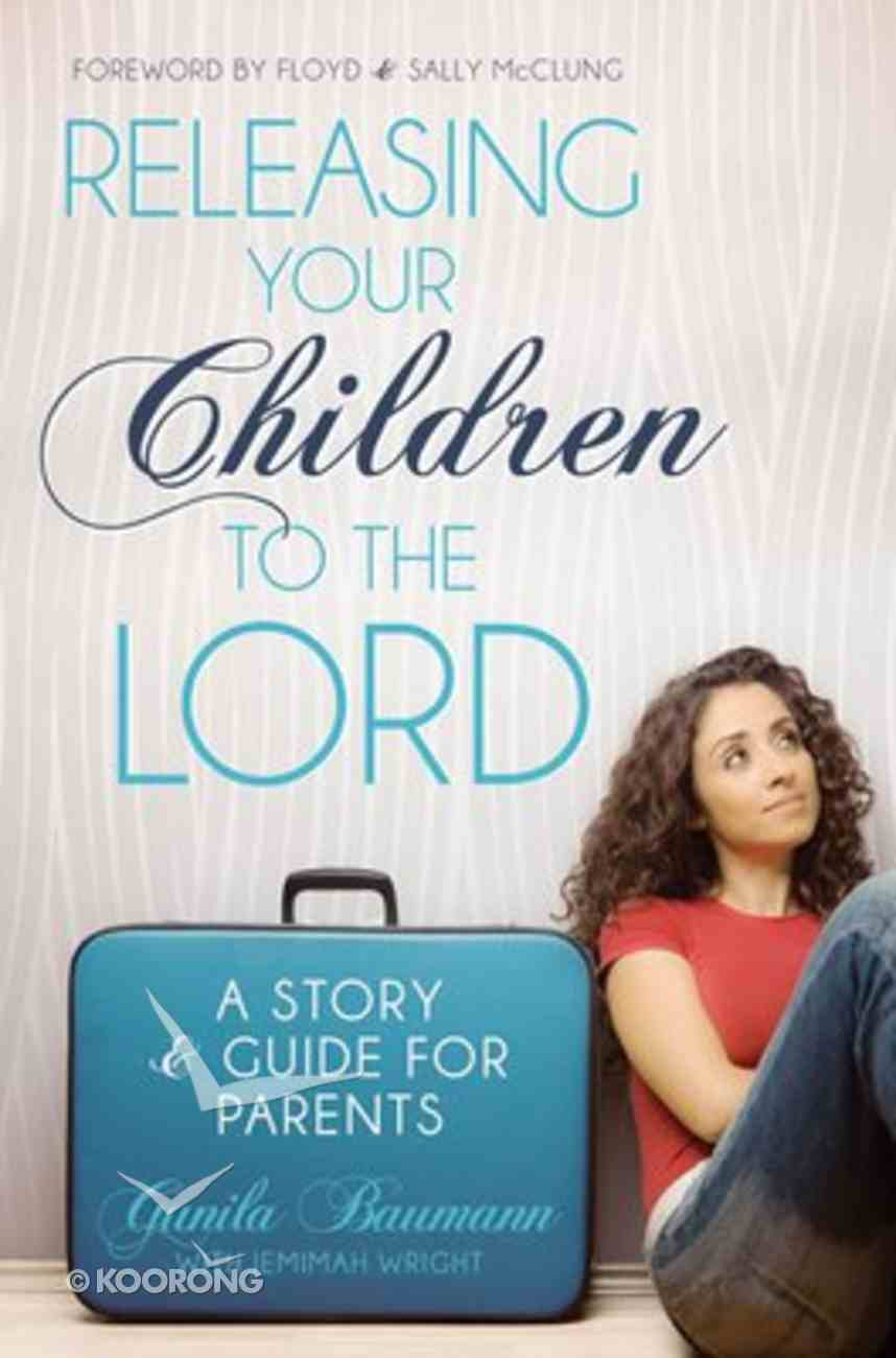 Releasing Your Children to the Lord Paperback
