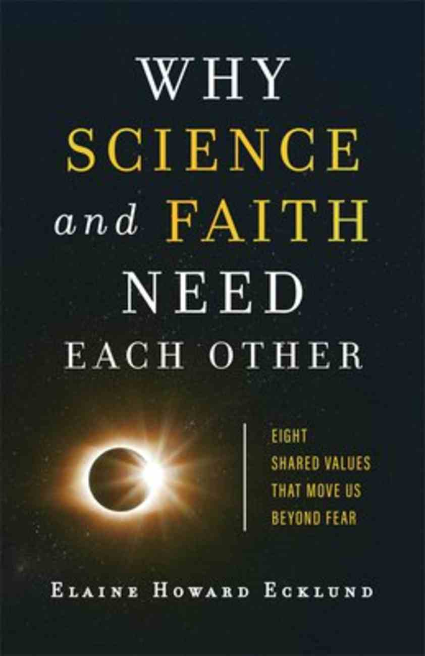 Why Science and Faith Need Each Other: Eight Shared Values That Move Us Beyond Fear Paperback