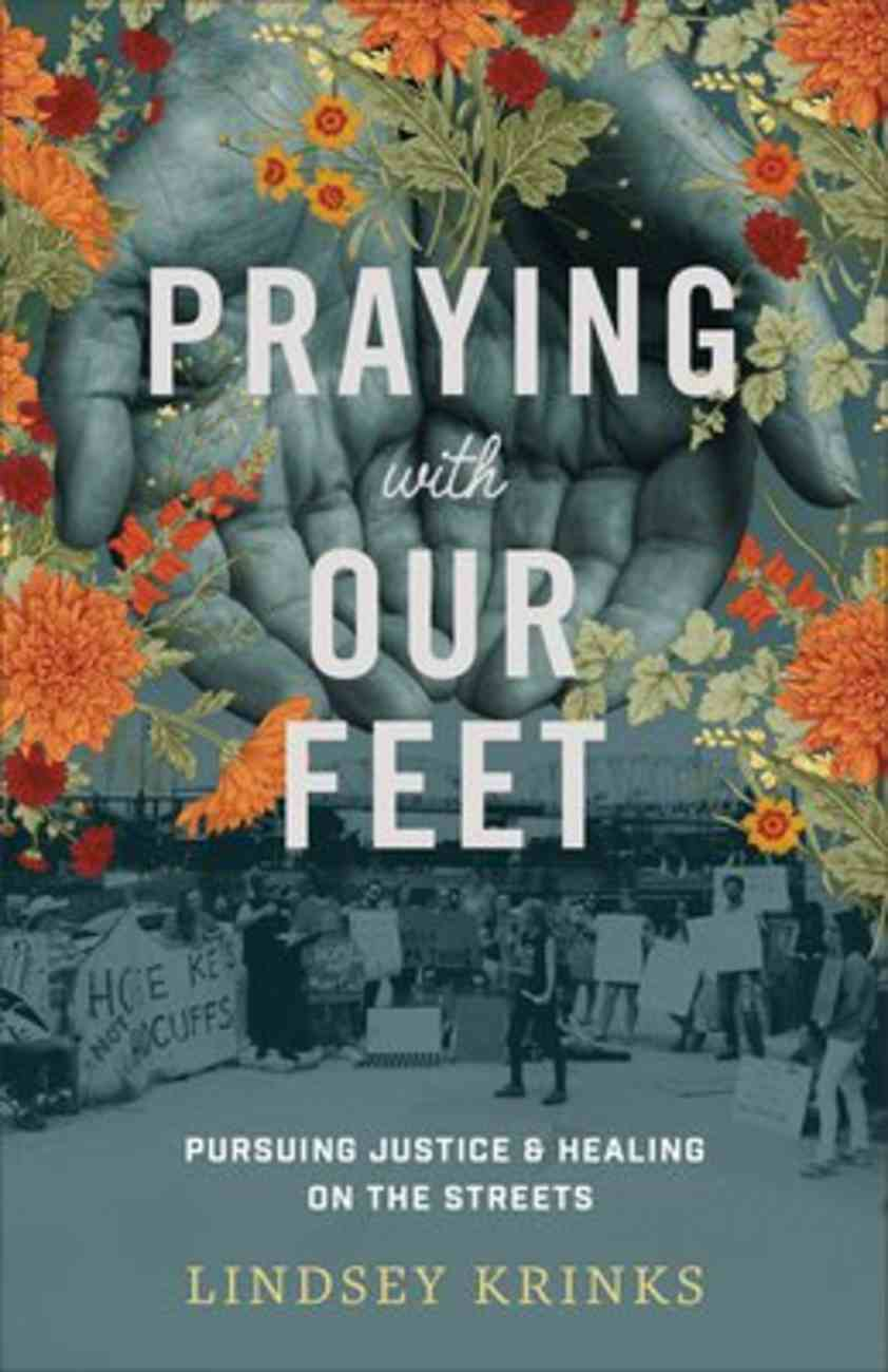 Praying With Our Feet: Pursuing Justice and Healing on the Streets Paperback