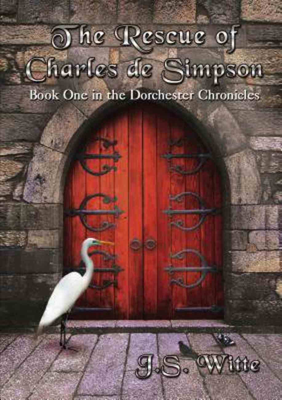 The Rescue of Charles De Simpson (#01 in Dorchester Chronicles Series) eBook