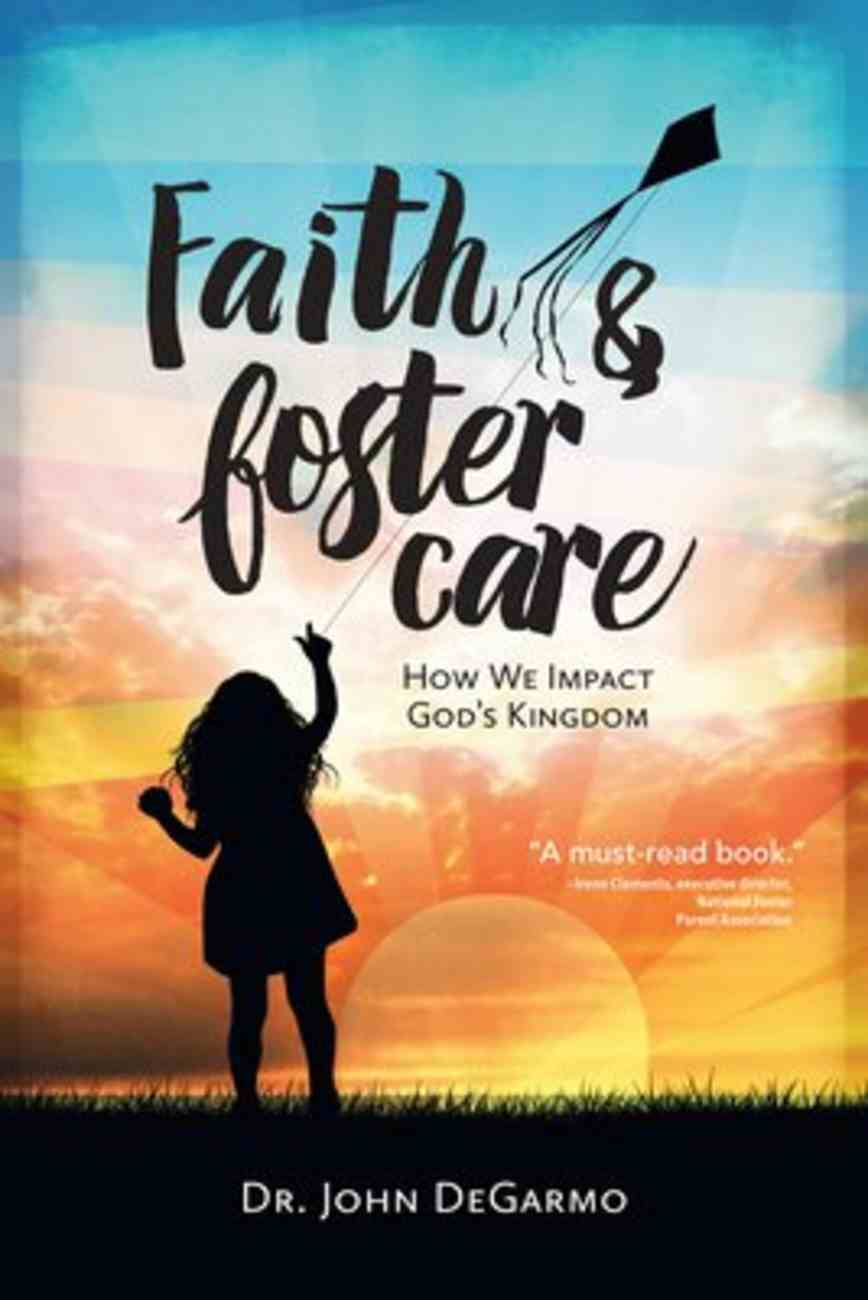 Faith & Foster Care: How We Impact God's Kingdom Paperback