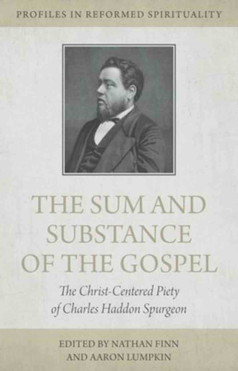 The Sum and Substance of the Gospel: The Christ Centered Piety of Charles Haddon Spurgeon Paperback