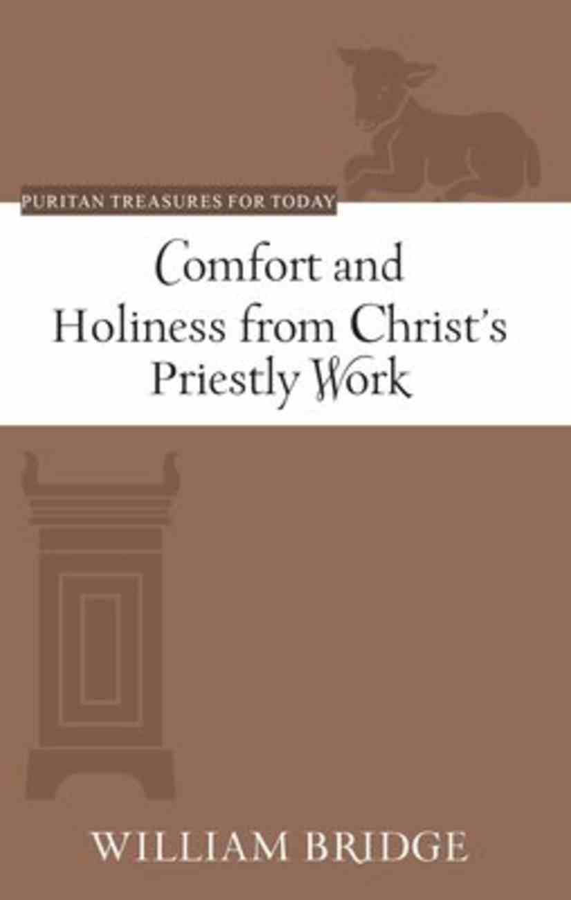 Comfort and Holiness From Christ's Priestly Work (Puritan Treasures For Today Series) Paperback