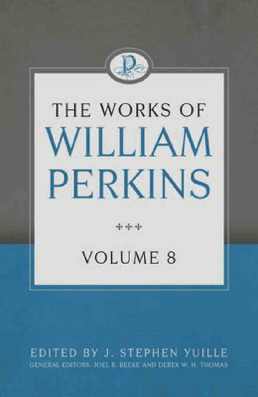 The Works of William Perkins (Vol 8) Hardback