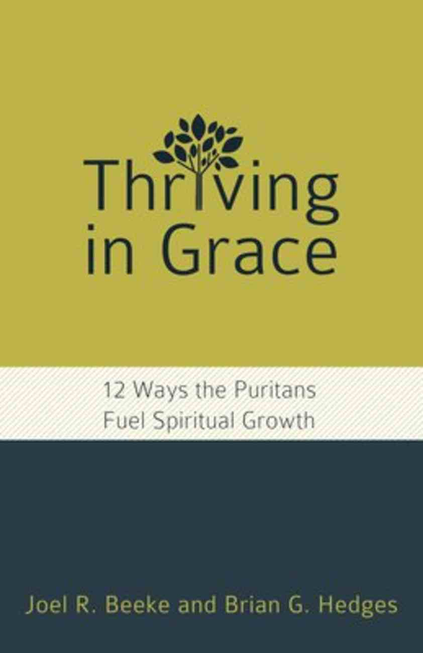 Thriving in Grace: 12 Ways the Puritans Fuel Spiritual Growth Paperback