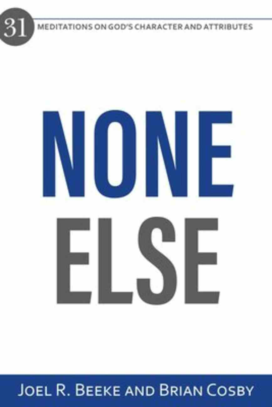 None Else: 31 Meditations on God's Character and Attributes Paperback