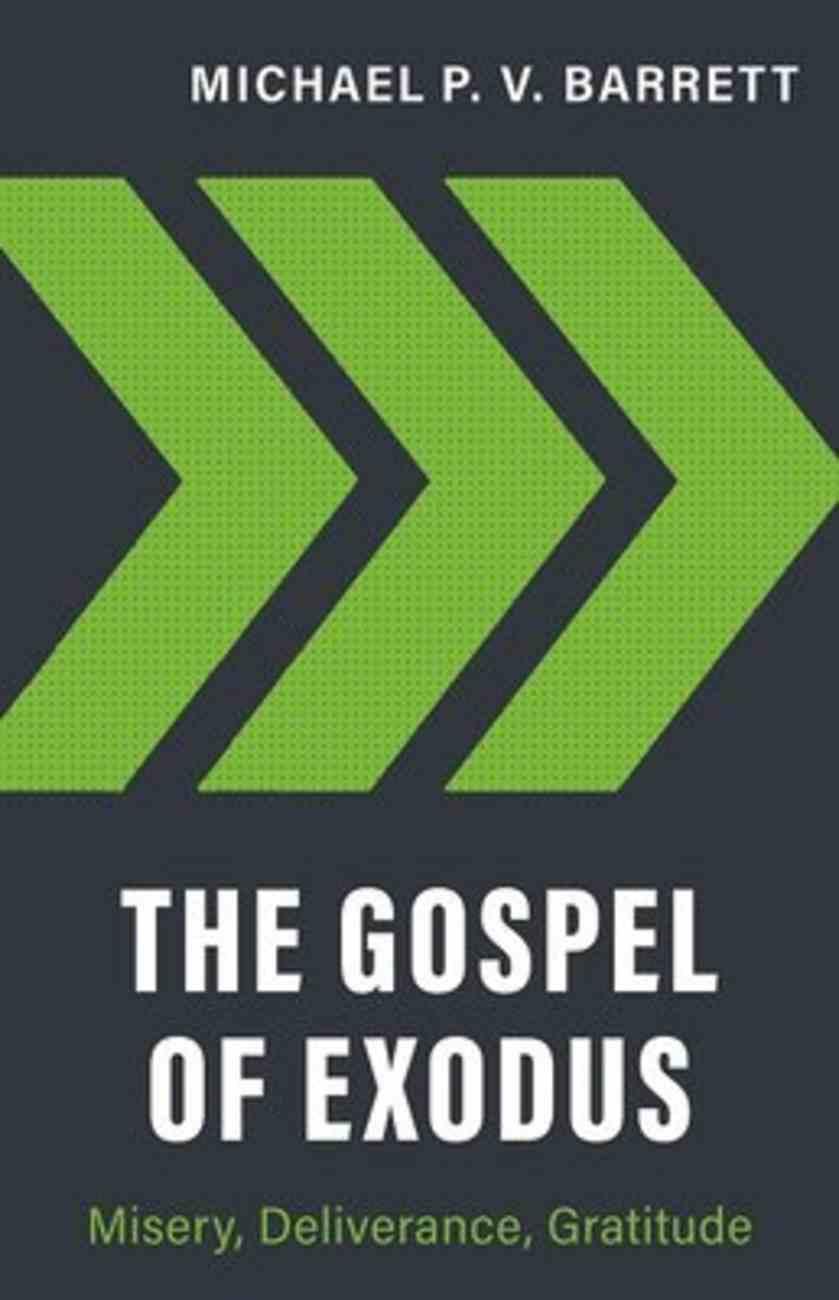 The Gospel of Exodus: Misery, Deliverance, Gratitude Paperback