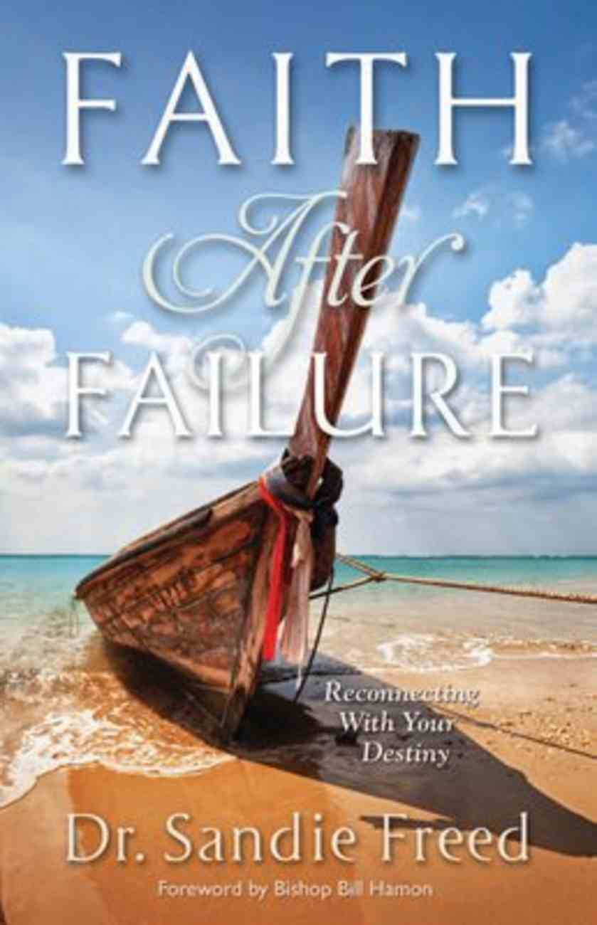 Faith After Failure: Reconnecting With Your Destiny Paperback
