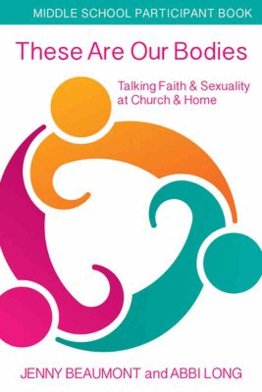 These Are Our Bodies: Talking Faith & Sexuality At Church & Home (Middle School Student Booklet) Paperback