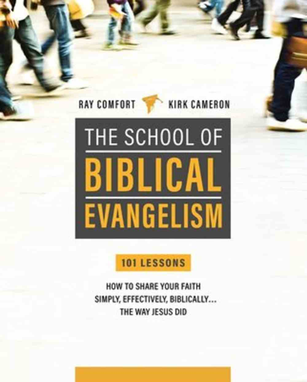 School of Biblical Evangelism: 101 Lessons  How to Share Your Faith Simply, Effectively, Biblically... the Way Jesus Did Paperback