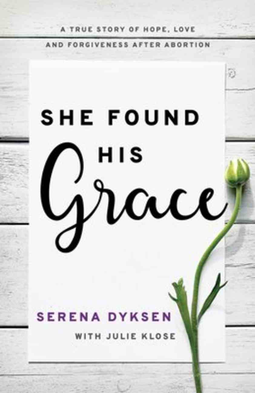 She Found His Grace: A True Story of Hope, Love, and Forgiveness After Abortion Paperback