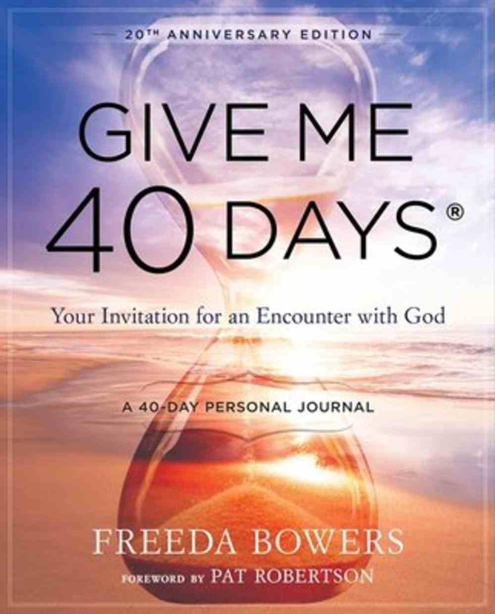 Give Me 40 Days: A Reader's 40 Day Personal Journey: Your Invitation For An Encounter With God (20th Anniversary Edition) Paperback