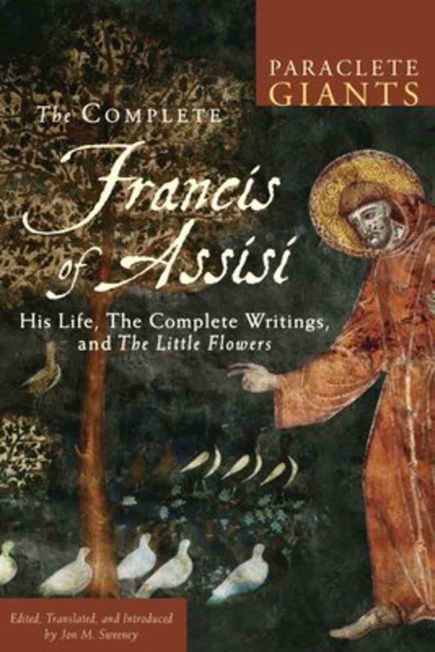 Complete Francis of Assisi, The: His Life, the Complete Writings, and the Little Flowers (Paraclete Giants Series) Paperback