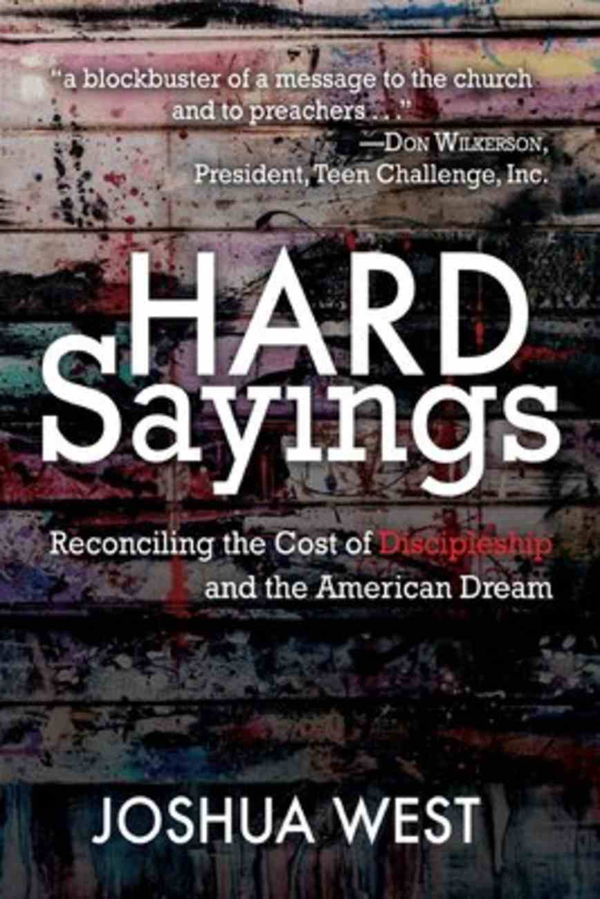 Hard Sayings: Reconciling the Cost of Discipleship and the American Dream Paperback