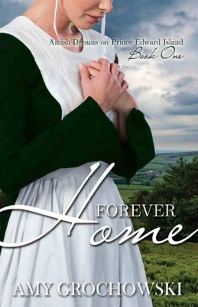 Forever Home (#01 in Amish Dreams On Prince Edward Island Series) Paperback
