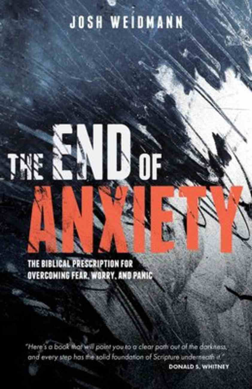The End of Anxiety: A Biblical Prescription to Overcome Fear and Doubt Paperback