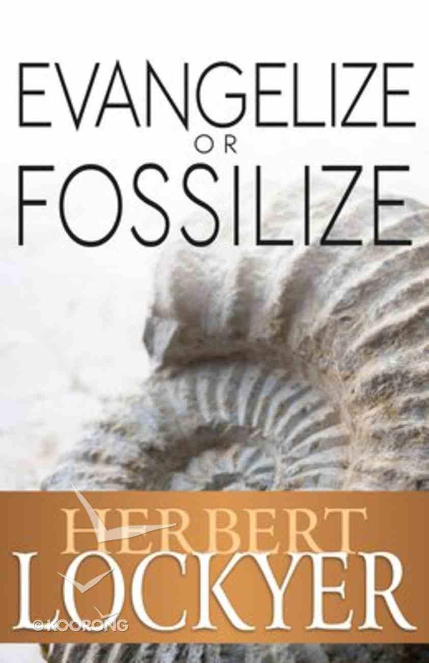 Evangelize Or Fossilize Paperback