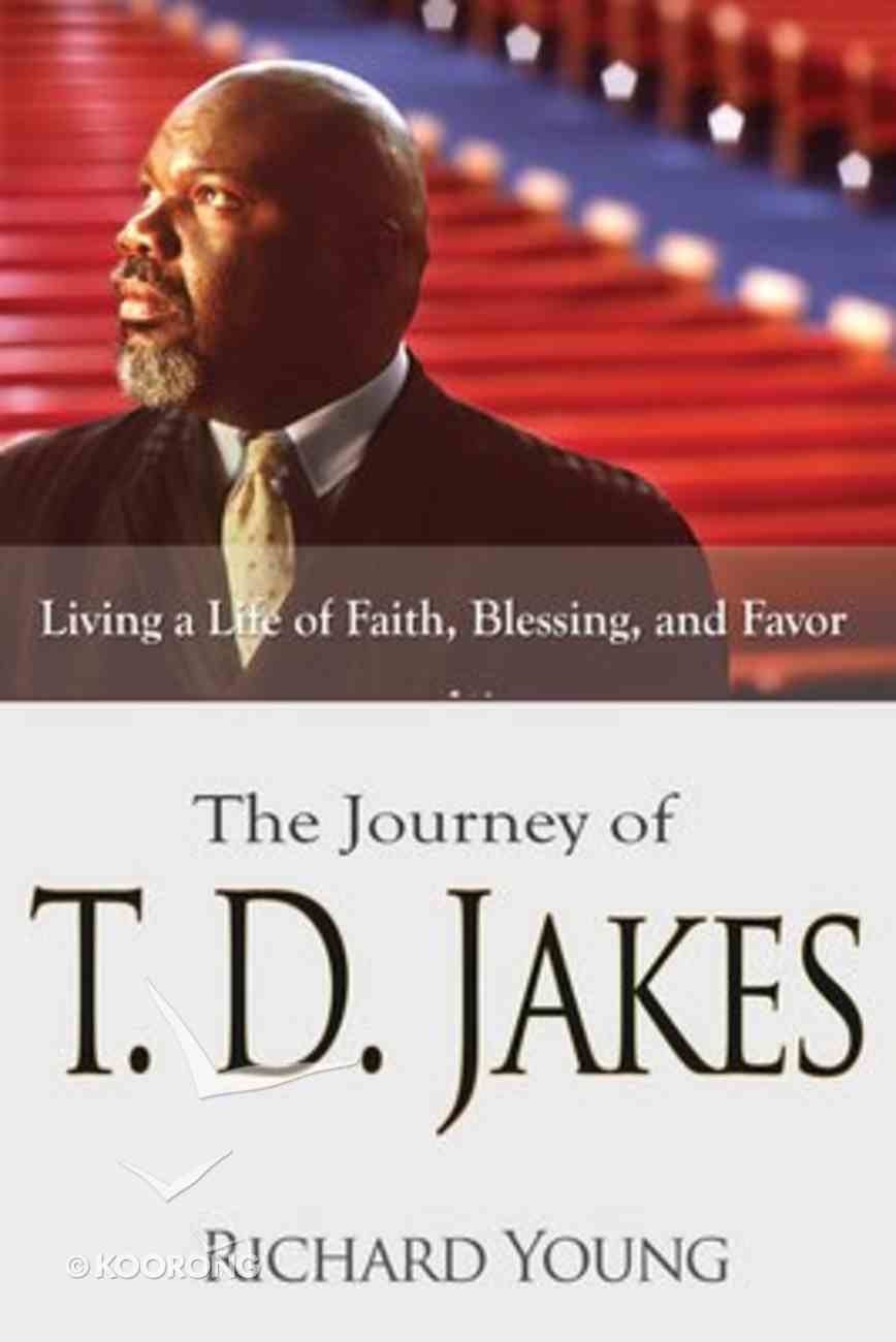 Journey of Td Jakes: Living a Life of Faith Blessing and Favor Paperback
