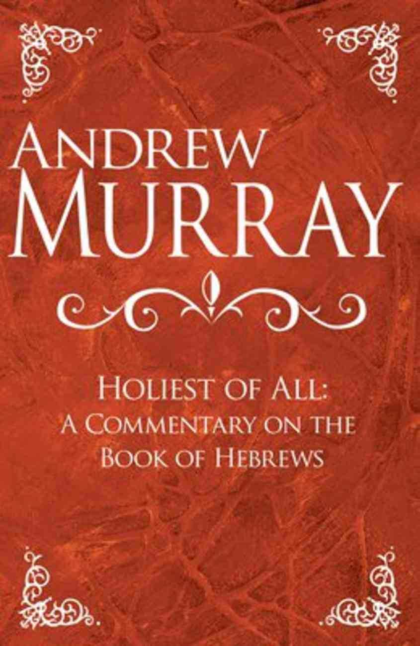 Holiest of All: A Commentary on the Book of Hebrews Hardback