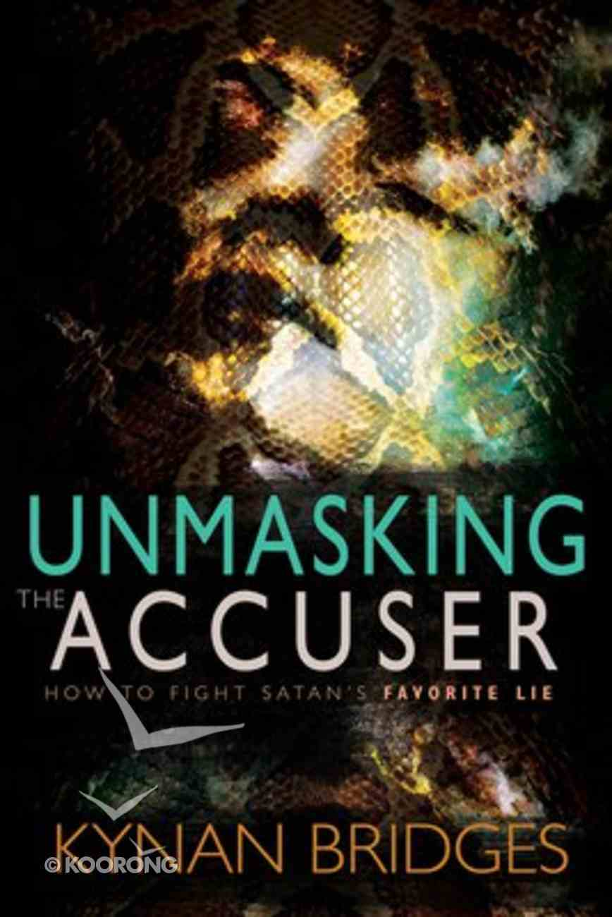 Unmasking the Accuser: How to Fight Satan's Favorite Lie Paperback
