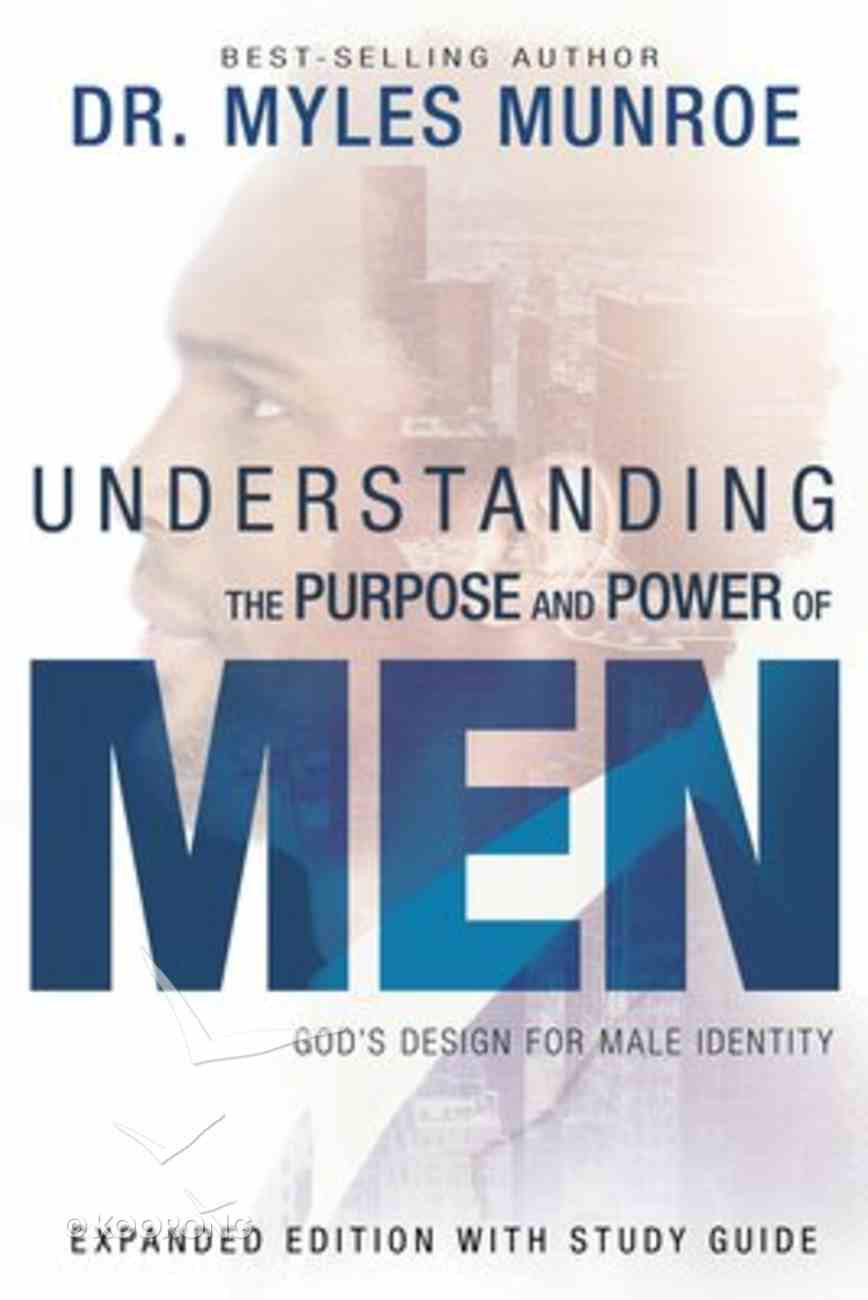Understanding the Purpose and Power of Men: God's Design For Male Identity (Expanded Edition With Study Guide) Paperback