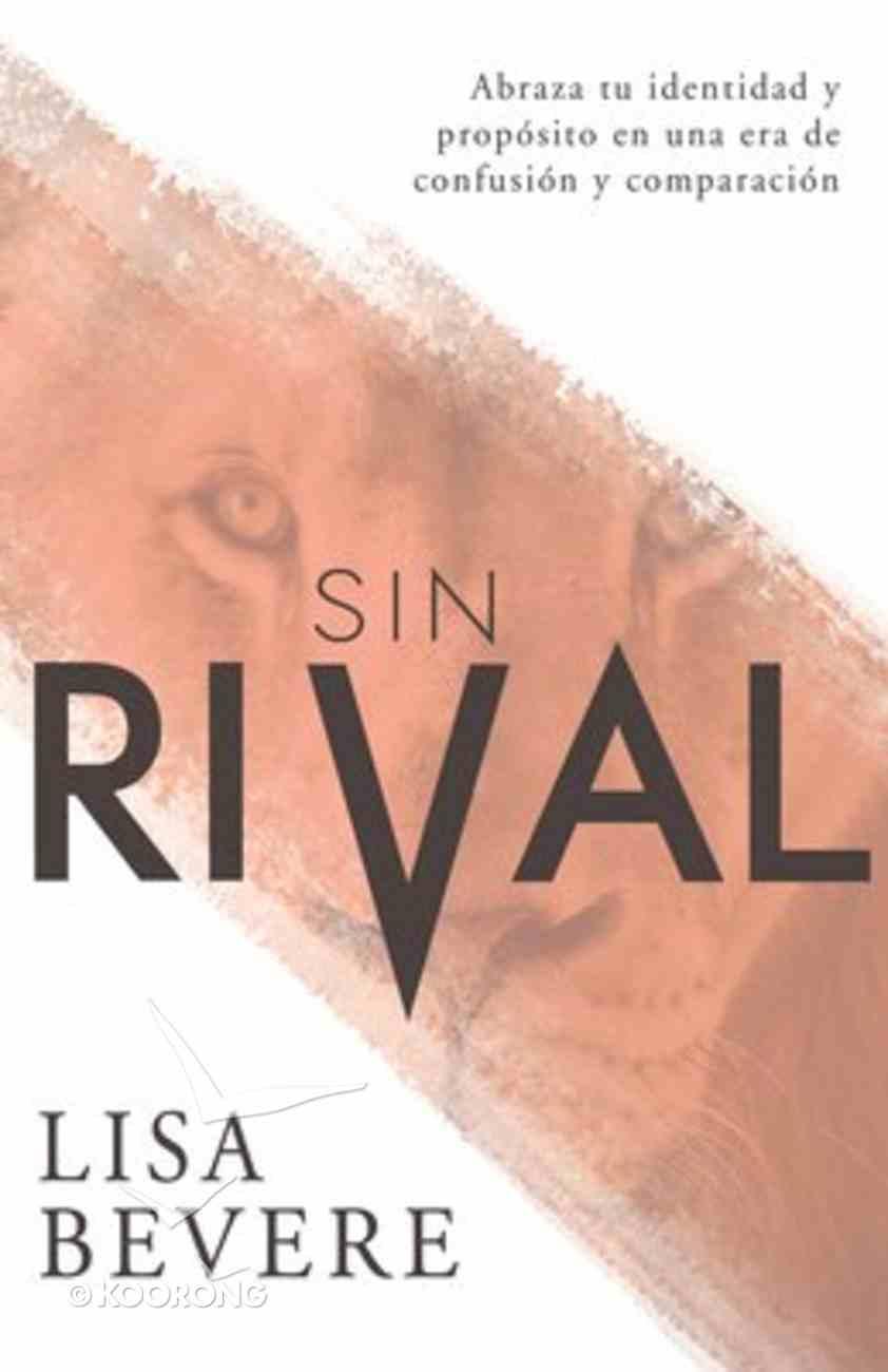 Sin Rival: Abraza Tu Identidad Y Proposito En Una Era De Confusion Y Comparacion (Without Rival) Paperback